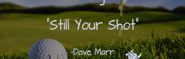 """Dave Marr """"Still Your Shot"""" Quote"""