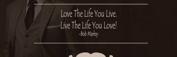 Bob Marley (Love The Life You Live) Quote!